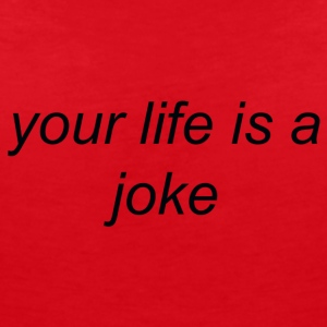 Your Life is a Joke (black) - Women's V-Neck T-Shirt
