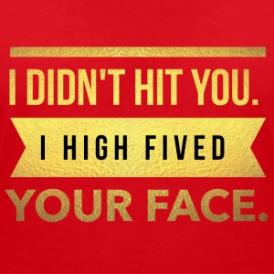 I didn't hit you.I high fived your face - Frauen T-Shirt mit V-Ausschnitt