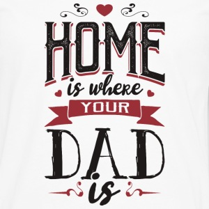 Home is where your dad is - fathers day - Men's Premium Longsleeve Shirt