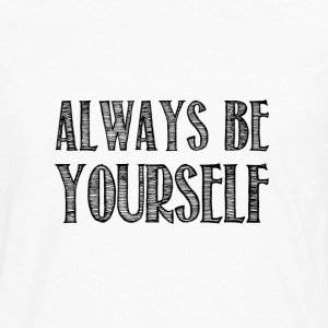 Always be yourself - Men's Premium Longsleeve Shirt
