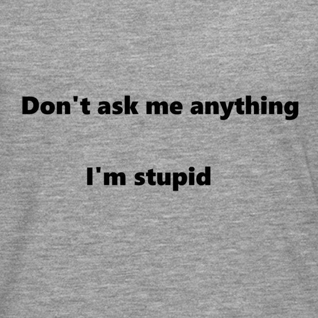 I'm stupid