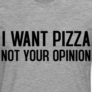 I want pizza not your opinion - Männer Premium Langarmshirt