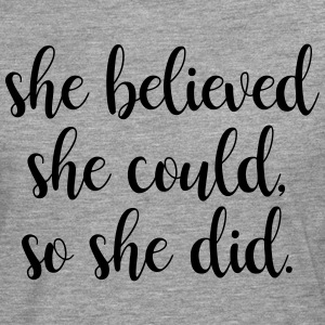 She believed she could, so she did - Mannen Premium shirt met lange mouwen