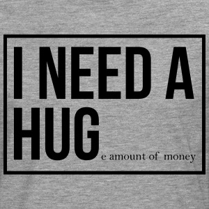 I need a hug - huge amount of money! - Männer Premium Langarmshirt