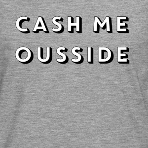 CASH ME OUSSIDE quote - Men's Premium Longsleeve Shirt