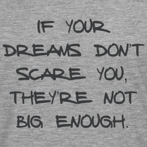 IF YOUR DREAMS DO NOT SCARE YOU, THEY'RE NOT ... - Men's Premium Longsleeve Shirt
