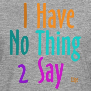 I_have_nothing_to_say - Herre premium T-shirt med lange ærmer
