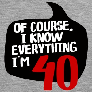 40th Birthday: Of Course, I Know Everything. In the - Men's Premium Longsleeve Shirt