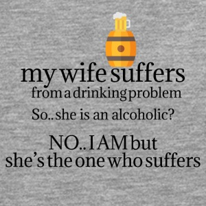 My wife suffers from a drinking problem - Men's Premium Longsleeve Shirt