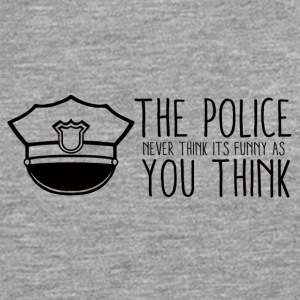 Police: The Police Never Think It's Funny As You - Men's Premium Longsleeve Shirt