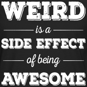 Weird is a side effect of being awesome - Männer Premium Langarmshirt