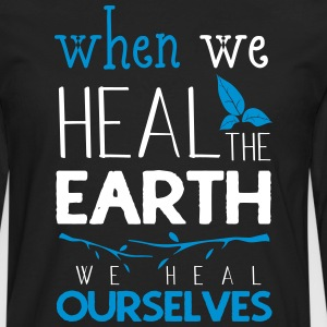 When we heal the earth we heal ourselves - Men's Premium Longsleeve Shirt