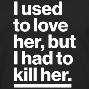 I used to love her, but I had to killer her. - Men's Premium Longsleeve Shirt