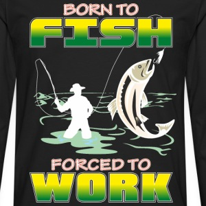 BORN_TO_FISH_FORCED_TO_WORK_PNG - Maglietta Premium a manica lunga da uomo