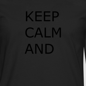 Keep calm and... - Camiseta de manga larga premium hombre