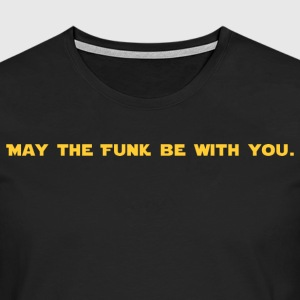 May the FUNK Be With You - Men's Premium Longsleeve Shirt