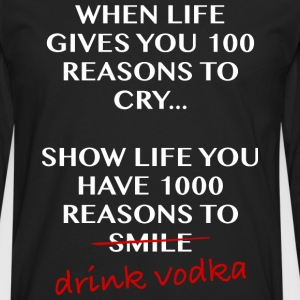 When life gives you 100 reasons to cry, drinkvodka - Men's Premium Longsleeve Shirt