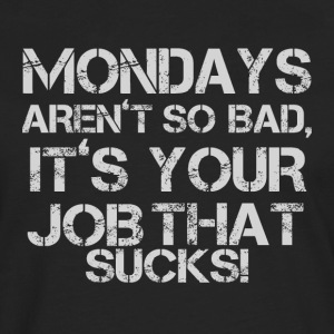 MONDAYS ARENT SO BAD - Männer Premium Langarmshirt