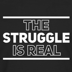 The struggle is real - Men's Premium Longsleeve Shirt