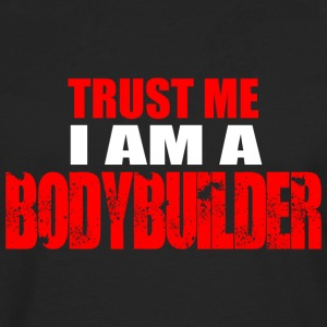 Trust me i am a Bodybuilder - Men's Premium Longsleeve Shirt