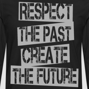 Quotes - Respect Past Create Future - Men's Premium Longsleeve Shirt