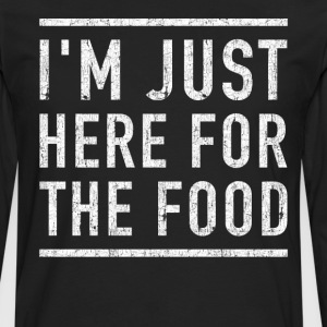 I'm here for the food funny shirt - Men's Premium Longsleeve Shirt
