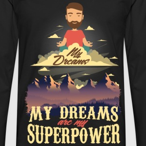 My Dreams Are My Superpower - Men's Premium Longsleeve Shirt