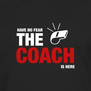 Have No Fear The Coach Is Here - Men's Premium Longsleeve Shirt