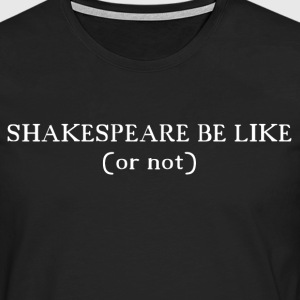 T Shirt Shakespeare be like - Mannen Premium shirt met lange mouwen