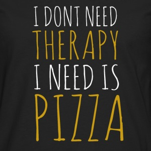 i-dont-need-therapy-i-need-pizza - Men's Premium Longsleeve Shirt