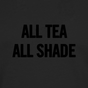 All Tea All Shade Black - Men's Premium Longsleeve Shirt