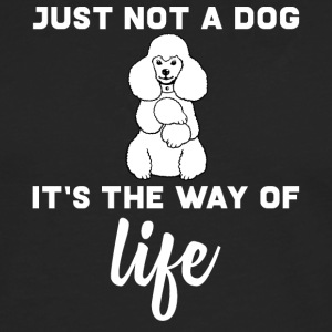Hund / Pudel: Just Not A Dog. It´s The Way Of Life - Männer Premium Langarmshirt