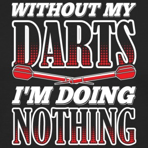WITHOUT MY DARTS IN DOING NOTHING - Men's Premium Longsleeve Shirt
