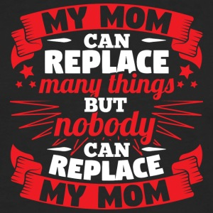 MY MOM CAN REPLACE MANY THINGS - Men's Premium Longsleeve Shirt