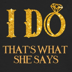 Hochzeit / Heirat: I Do - That´s what she says - Männer Premium Langarmshirt