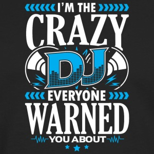 DEEJAY -I'm THE CRAZY DJ EVERYONE WARNED YOU ABOUT - Men's Premium Longsleeve Shirt