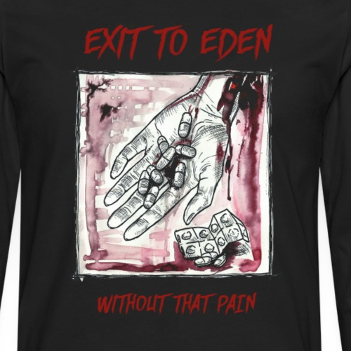 Exit To Eden - Without That Pain - Männer Premium Langarmshirt