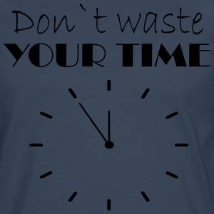 Don t waste your time - Männer Premium Langarmshirt
