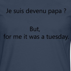 Dad? But, for me It was a tuesday. - Men's Premium Longsleeve Shirt