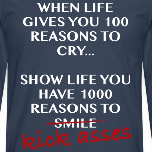 When life gives you 100 reasons to cry, kick asses - Men's Premium Longsleeve Shirt