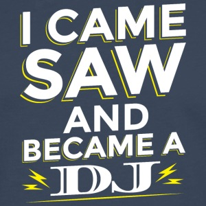 I CAME SAW AND Became A DJ - Men's Premium Longsleeve Shirt