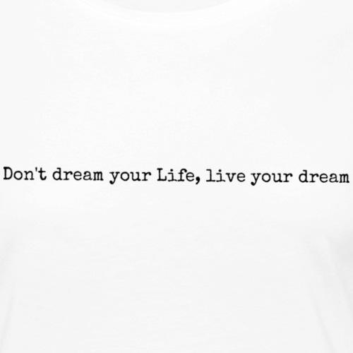 Don't dream your Life, live your dream. - Frauen Premium Langarmshirt