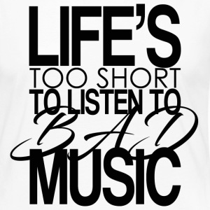 Life's too short to listen to bad music. - Women's Premium Longsleeve Shirt