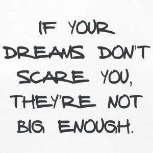 IF YOUR DREAMS DO NOT SCARE YOU, THEY'RE NOT ... - Women's Premium Longsleeve Shirt