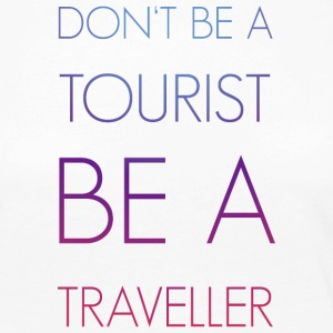 Don't be a tourist be a traveller. - Frauen Premium Langarmshirt