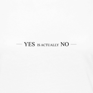 Yes is actually No - Women's Premium Longsleeve Shirt