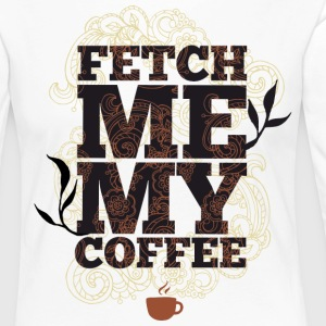 Fetch me my coffee - Bring me coffee - Women's Premium Longsleeve Shirt