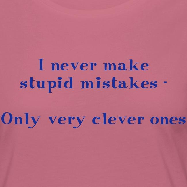 I never make stupid mistakes