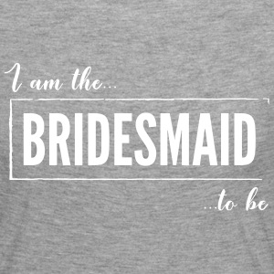 I am the Bridesmaid to be Black - Women's Premium Longsleeve Shirt