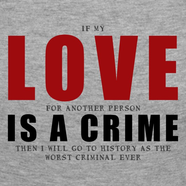 If LOVE is a CRIME - I'm a criminal
